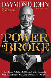 the-power-of-broke-how-empty-pockets-a-tight-budget-and-a-hunger-for-success-can-become-your-greatest-competitive-advantage-by-daymond-john