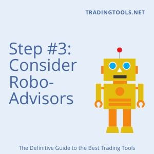 Step 3: Consider Robo Advisors